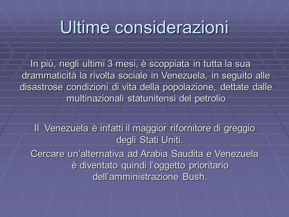 Ultime considerazioni In più, negli ultimi 3 mesi, è scoppiata in tutta la sua drammaticità la rivolta sociale in Venezuela, in seguito alle disastrose condizioni di vita della popolazione, dettate dalle multinazionali statunitensi del petrolio Il Venezuela è infatti il maggior rifornitore di greggio degli Stati Uniti.