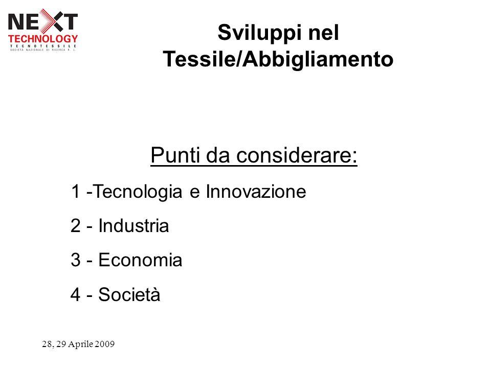28, 29 Aprile 2009 Punti da considerare: 1 -Tecnologia e Innovazione 2 - Industria 3 - Economia 4 - Società Sviluppi nel Tessile/Abbigliamento