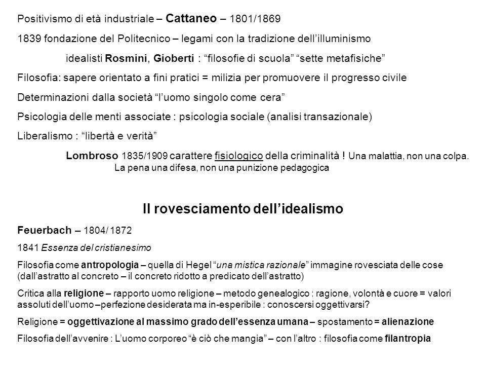 Positivismo di età industriale – Cattaneo – 1801/1869 1839 fondazione del Politecnico – legami con la tradizione dell'illuminismo idealisti Rosmini, G