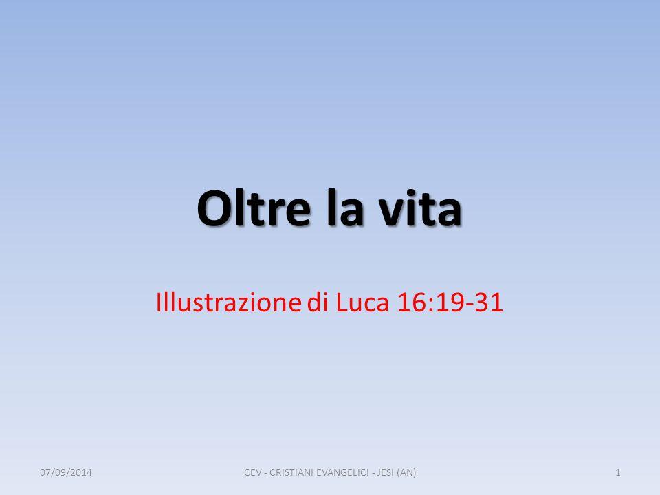 Oltre la vita Illustrazione di Luca 16:19-31 07/09/20141CEV - CRISTIANI EVANGELICI - JESI (AN)