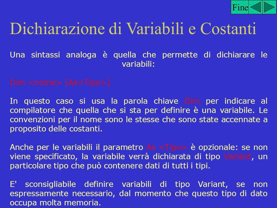 Dichiarazione di Variabili e Costanti Fine Visual Basic, a differenza di altri linguaggi come il C o Java, non fa differenza tra maiuscole e minuscole.