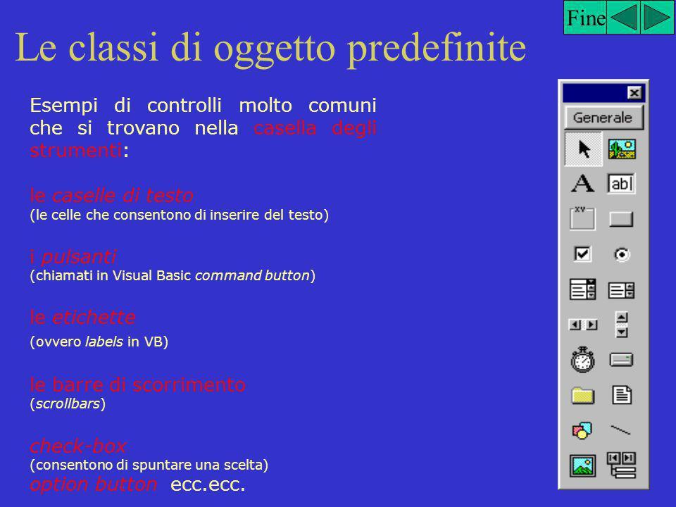 Fine Le classi di oggetto predefinite In Visual Basic vi sono due tipi di oggetti: i form ed i controlli.
