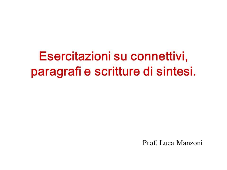 Prof. Luca Manzoni Esercitazioni su connettivi, paragrafi e scritture di sintesi.