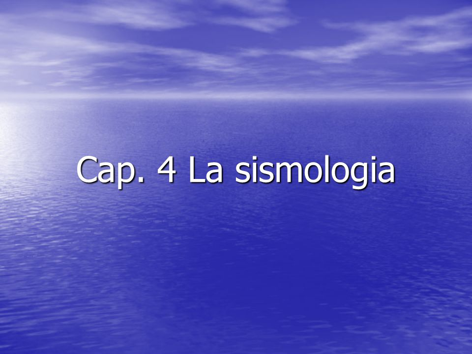 Cap. 4 La sismologia