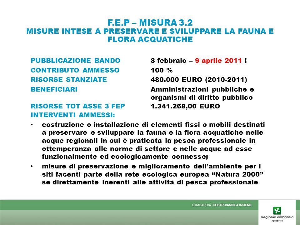F.E.P – MISURA 3.2 MISURE INTESE A PRESERVARE E SVILUPPARE LA FAUNA E FLORA ACQUATICHE PUBBLICAZIONE BANDO8 febbraio – 9 aprile 2011 ! CONTRIBUTO AMME