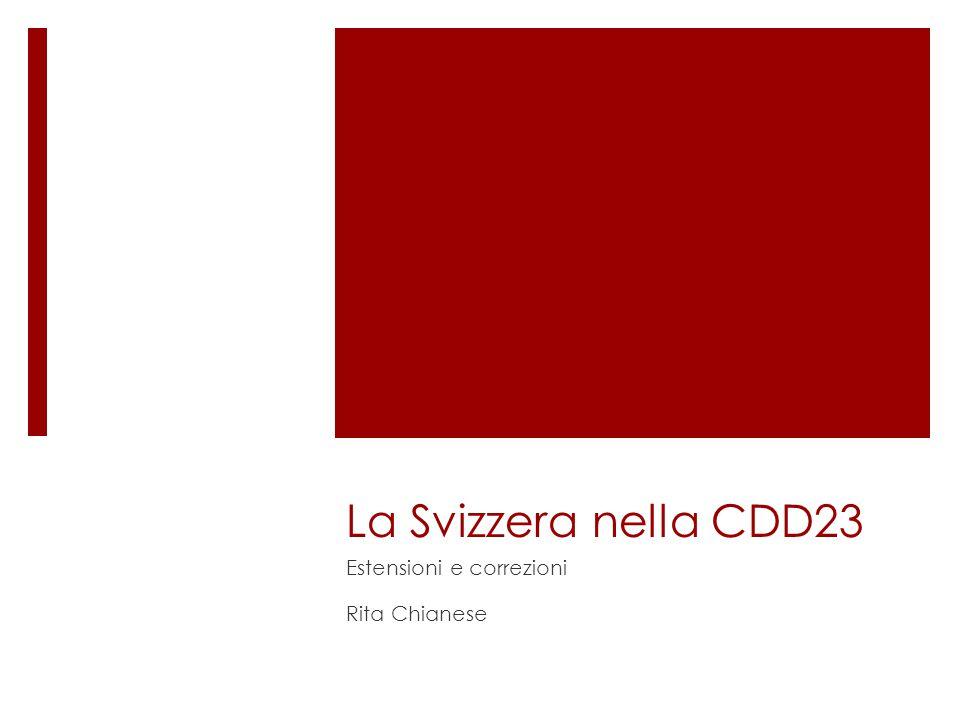 La Svizzera nella CDD23 Estensioni e correzioni Rita Chianese