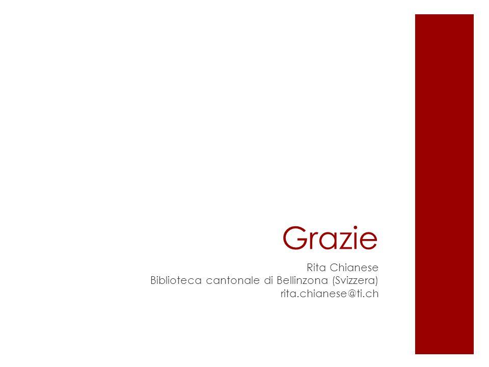 Grazie Rita Chianese Biblioteca cantonale di Bellinzona (Svizzera) rita.chianese@ti.ch