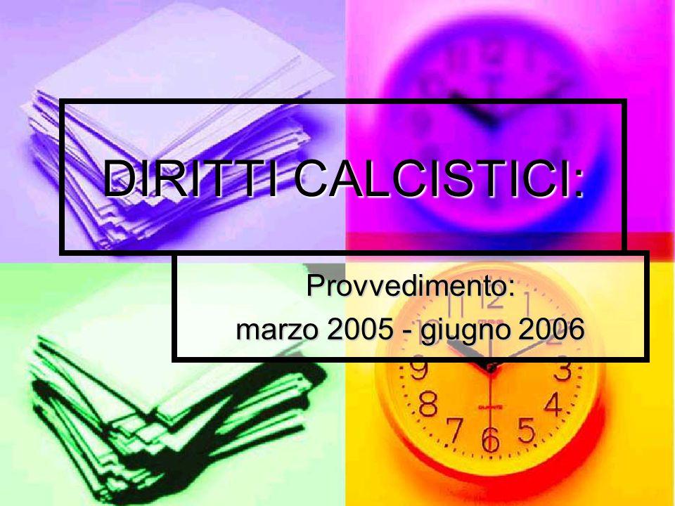 DIRITTI CALCISTICI: Provvedimento: marzo 2005 - giugno 2006