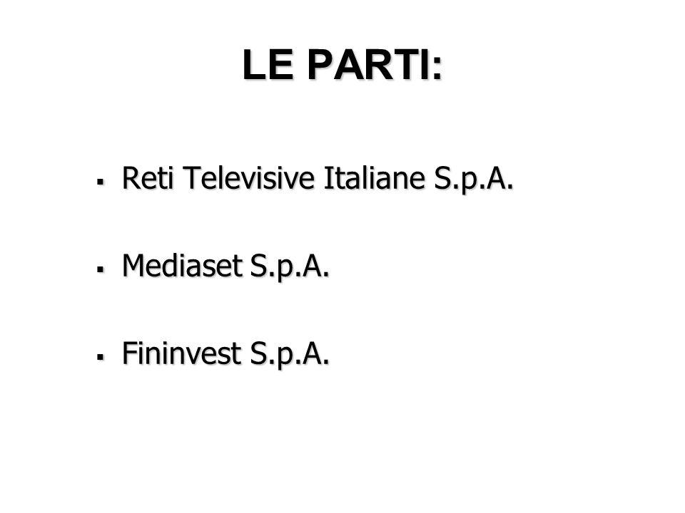 LE PARTI:  Reti Televisive Italiane S.p.A.  Mediaset S.p.A.  Fininvest S.p.A.