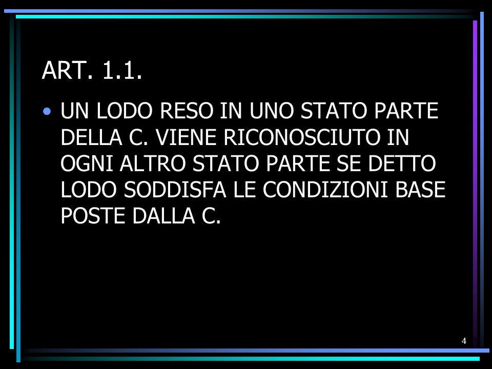 4 ART. 1.1. UN LODO RESO IN UNO STATO PARTE DELLA C. VIENE RICONOSCIUTO IN OGNI ALTRO STATO PARTE SE DETTO LODO SODDISFA LE CONDIZIONI BASE POSTE DALL