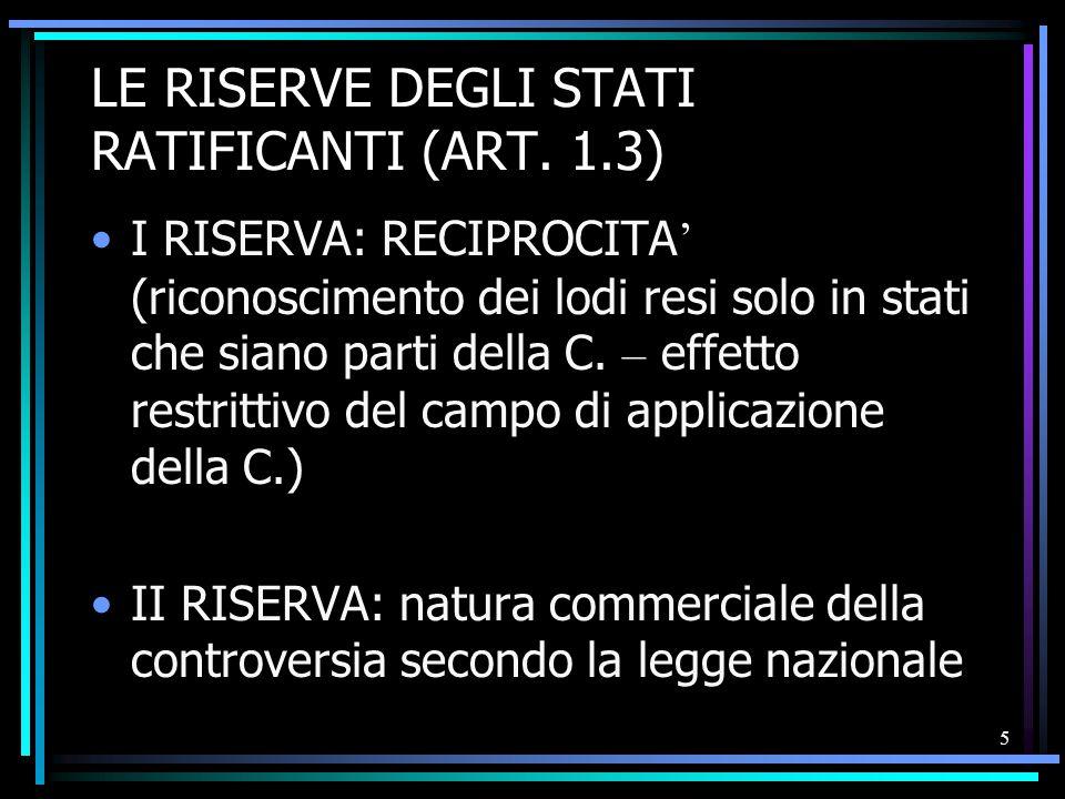 5 LE RISERVE DEGLI STATI RATIFICANTI (ART. 1.3) I RISERVA: RECIPROCITA ' (riconoscimento dei lodi resi solo in stati che siano parti della C. – effett