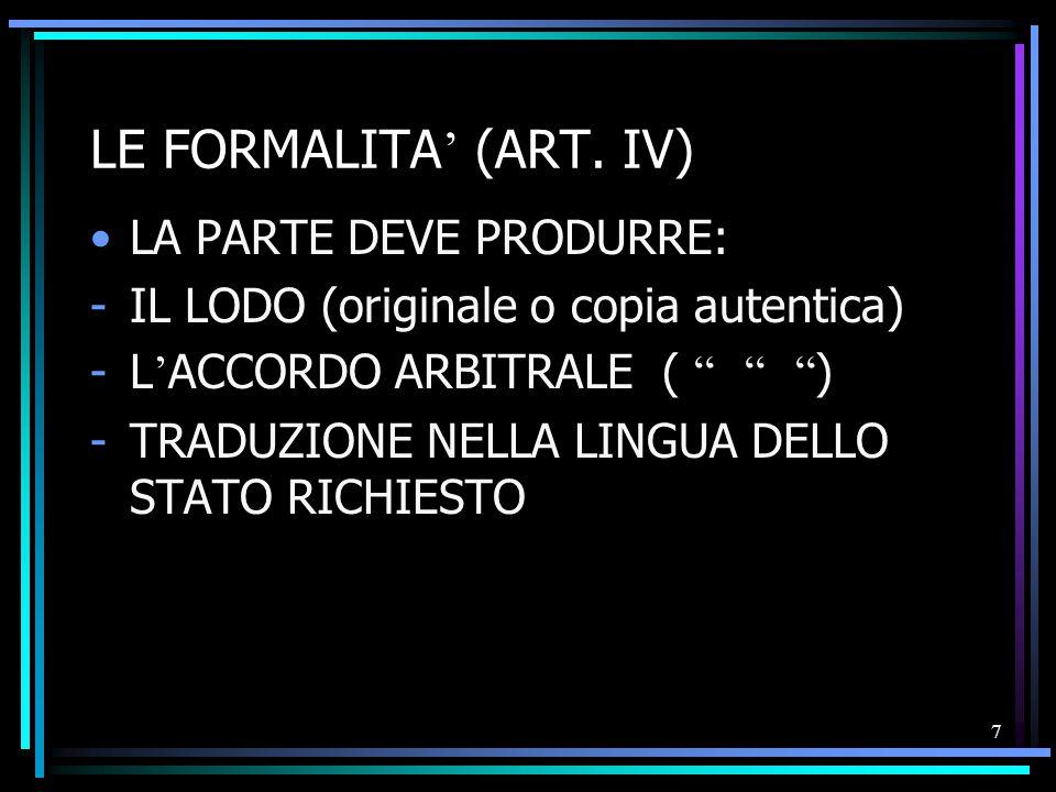 """7 LE FORMALITA ' (ART. IV) LA PARTE DEVE PRODURRE: -IL LODO (originale o copia autentica) -L ' ACCORDO ARBITRALE ( """" """" """" ) -TRADUZIONE NELLA LINGUA DE"""