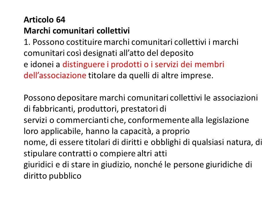 Articolo 64 Marchi comunitari collettivi 1. Possono costituire marchi comunitari collettivi i marchi comunitari così designati all'atto del deposito e