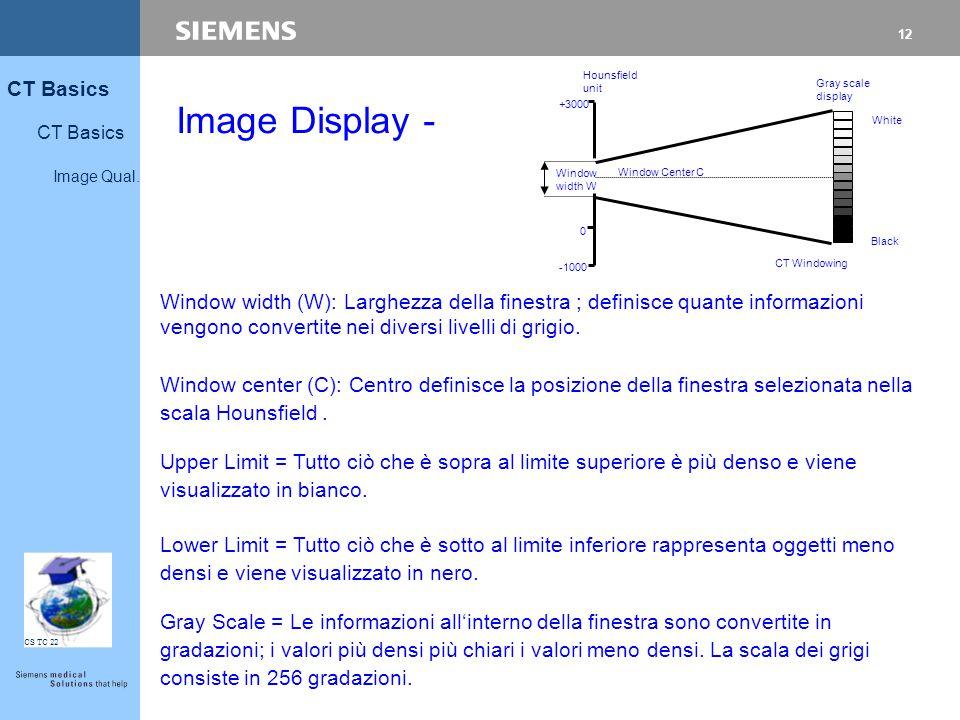 12 CT Basics Image Qual. CS TC 22 Image Display - Upper Limit = Tutto ciò che è sopra al limite superiore è più denso e viene visualizzato in bianco.