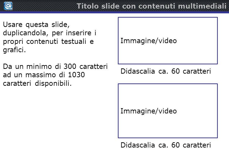 Titolo slide con contenuti multimediali Usare questa slide, duplicandola, per inserire i propri contenuti testuali e grafici.
