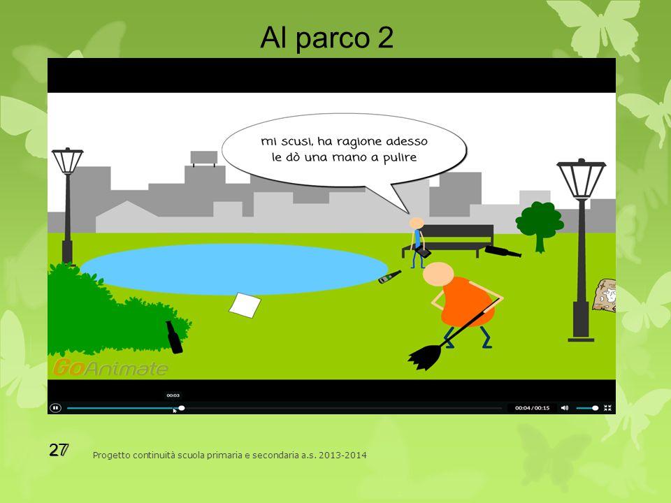 27 Progetto continuità scuola primaria e secondaria a.s. 2013-2014 Al parco 2 27