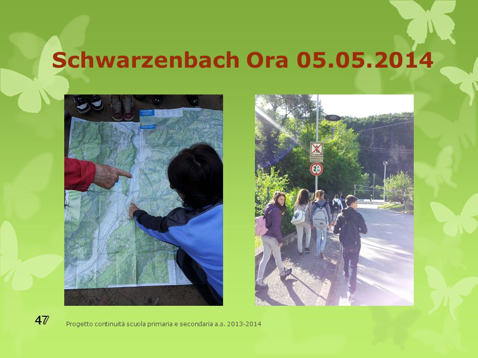 Schwarzenbach Ora 05.05.2014 Progetto continuità scuola primaria e secondaria a.s. 2013-2014 47