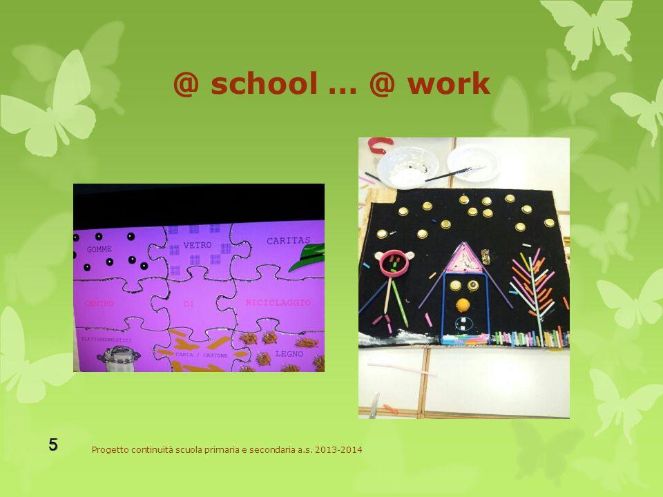 @ school … @ work Progetto continuità scuola primaria e secondaria a.s. 2013-2014 5 5