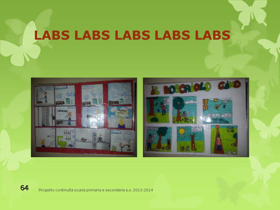 LABS LABS LABS LABS LABS Progetto continuità scuola primaria e secondaria a.s. 2013-2014 64