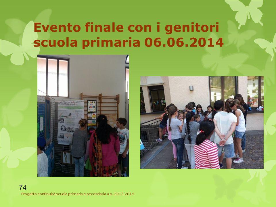 Evento finale con i genitori scuola primaria 06.06.2014 74 Progetto continuità scuola primaria e secondaria a.s.