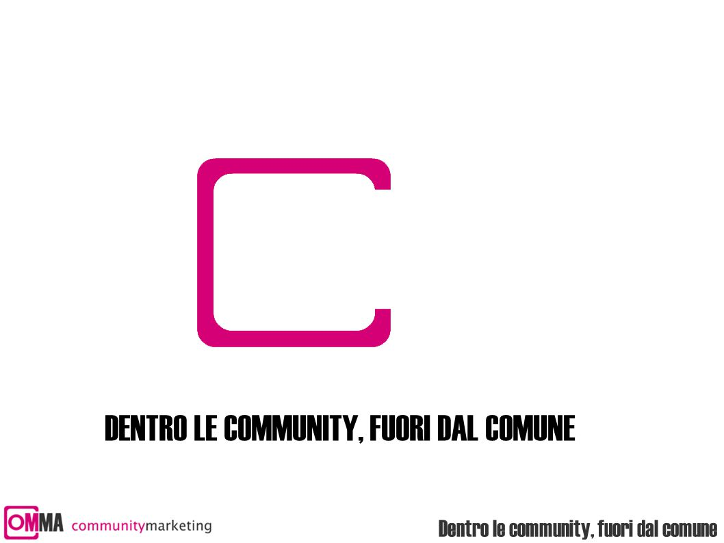 Dentro le community, fuori dal comune DENTRO LE COMMUNITY, FUORI DAL COMUNE