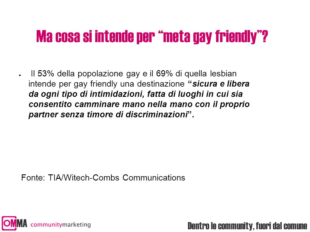 """Dentro le community, fuori dal comune Ma cosa si intende per """"meta gay friendly""""? ● Il 53% della popolazione gay e il 69% di quella lesbian intende pe"""