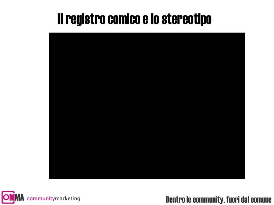 Dentro le community, fuori dal comune Il registro comico e lo stereotipo