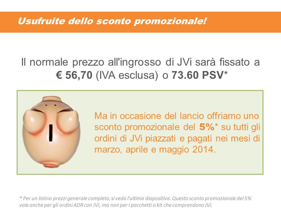 Usufruite dello sconto promozionale! Il normale prezzo all'ingrosso di JVi sarà fissato a € 56,70 (IVA esclusa) o 73.60 PSV* Ma in occasione del lanci