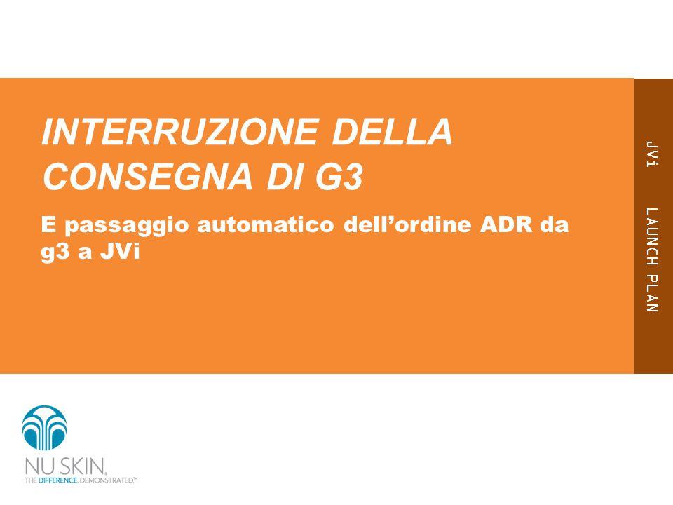 JVi LAUNCH PLAN INTERRUZIONE DELLA CONSEGNA DI G3 E passaggio automatico dell'ordine ADR da g3 a JVi