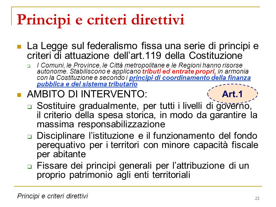 25 Principi e criteri direttivi La Legge sul federalismo fissa una serie di principi e criteri di attuazione dell'art.119 della Costituzione  I Comuni, le Province, le Città metropolitane e le Regioni hanno risorse autonome.