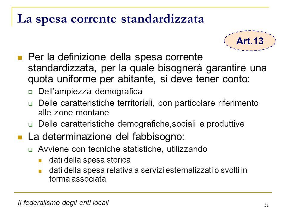 51 La spesa corrente standardizzata Per la definizione della spesa corrente standardizzata, per la quale bisognerà garantire una quota uniforme per ab
