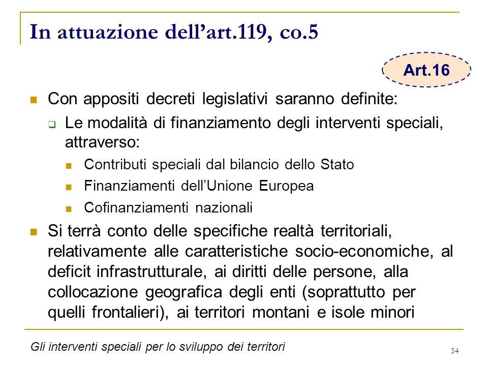 54 In attuazione dell'art.119, co.5 Con appositi decreti legislativi saranno definite:  Le modalità di finanziamento degli interventi speciali, attra