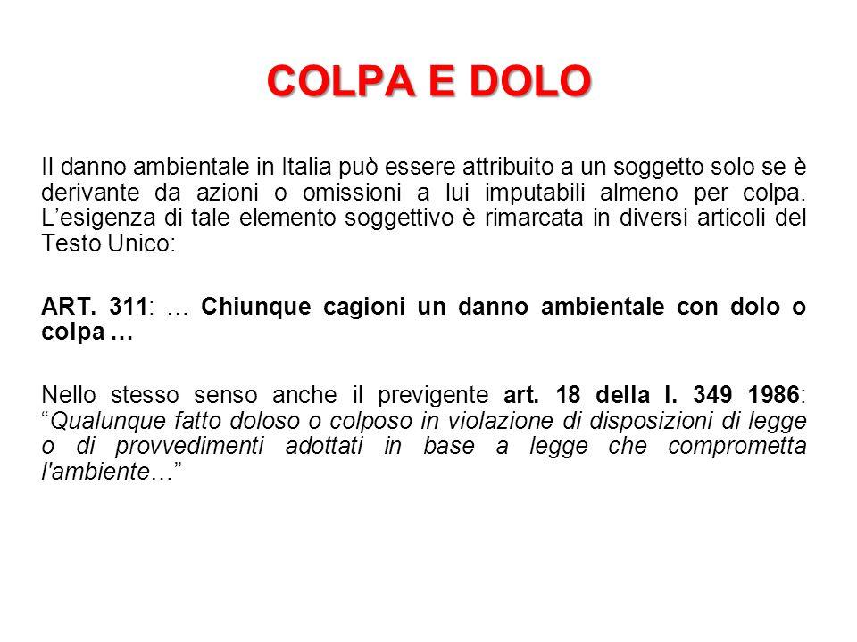COLPA E DOLO Il danno ambientale in Italia può essere attribuito a un soggetto solo se è derivante da azioni o omissioni a lui imputabili almeno per colpa.