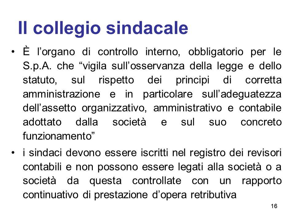 """16 Il collegio sindacale È l'organo di controllo interno, obbligatorio per le S.p.A. che """"vigila sull'osservanza della legge e dello statuto, sul risp"""