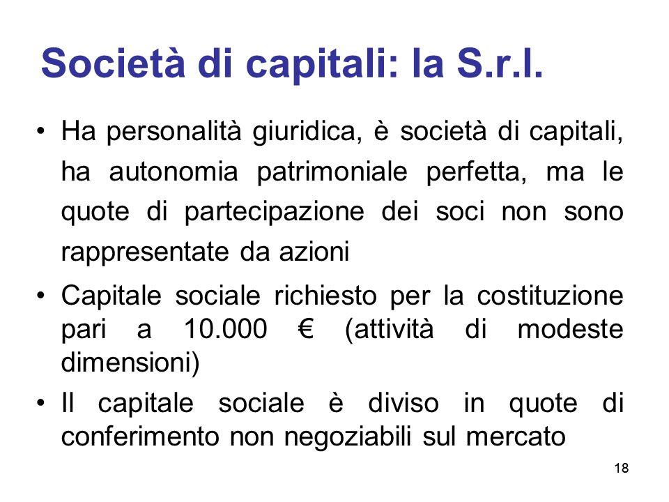 18 Società di capitali: la S.r.l. Ha personalità giuridica, è società di capitali, ha autonomia patrimoniale perfetta, ma le quote di partecipazione d