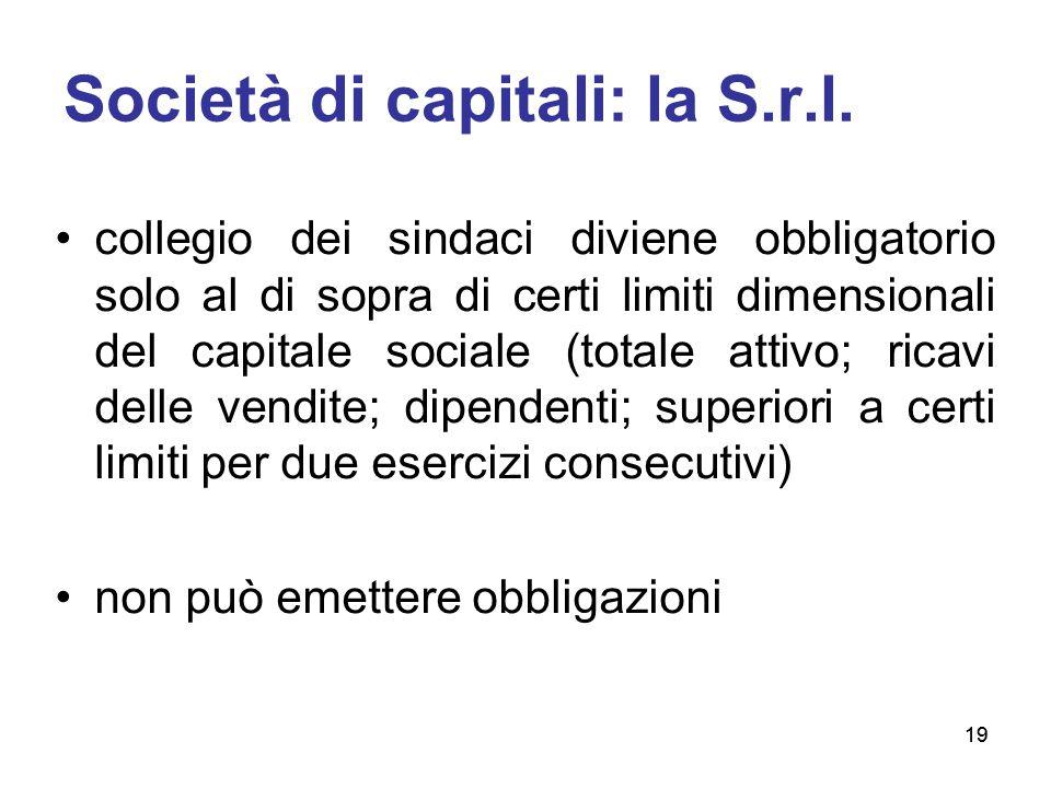 19 Società di capitali: la S.r.l. collegio dei sindaci diviene obbligatorio solo al di sopra di certi limiti dimensionali del capitale sociale (totale