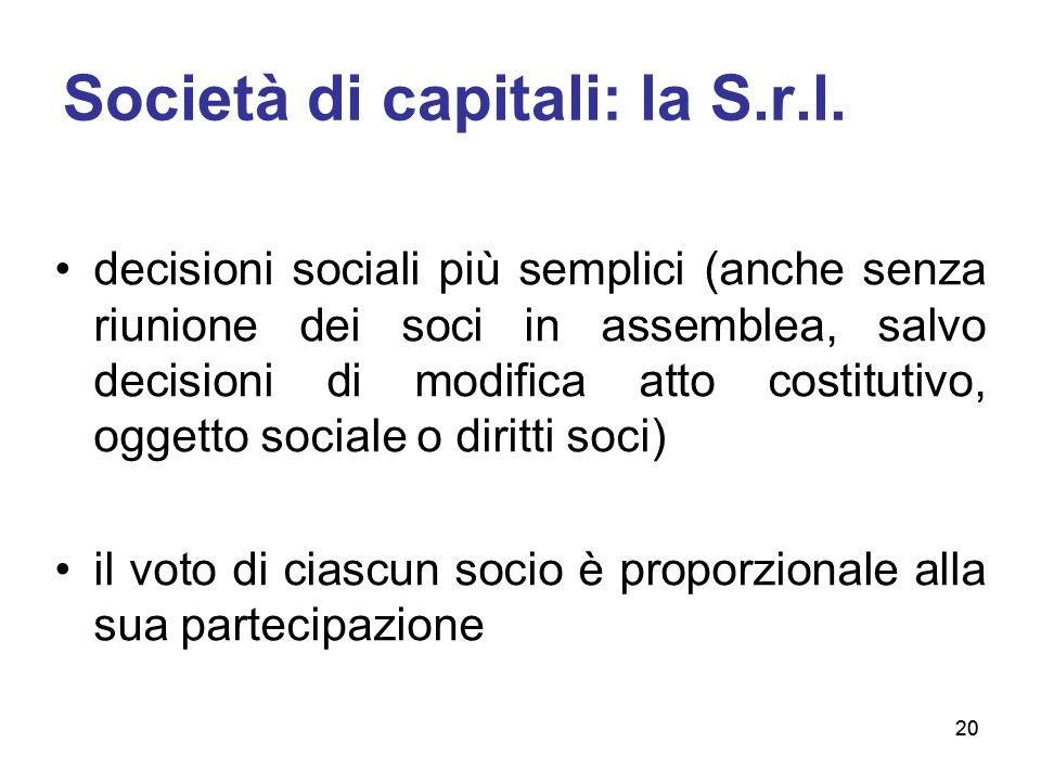 20 Società di capitali: la S.r.l. decisioni sociali più semplici (anche senza riunione dei soci in assemblea, salvo decisioni di modifica atto costitu