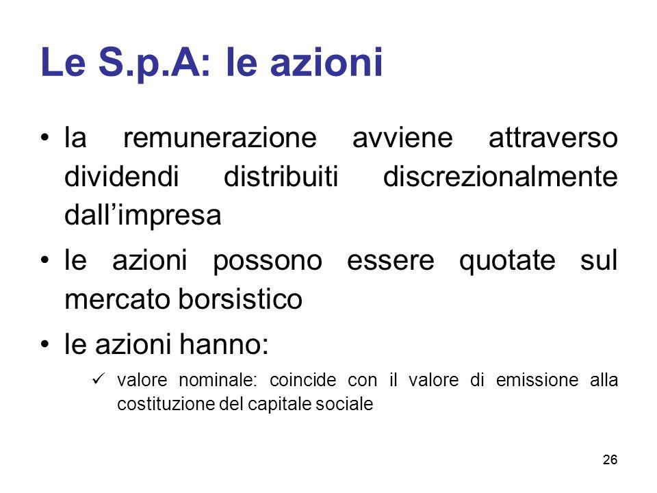 26 Le S.p.A: le azioni la remunerazione avviene attraverso dividendi distribuiti discrezionalmente dall'impresa le azioni possono essere quotate sul m