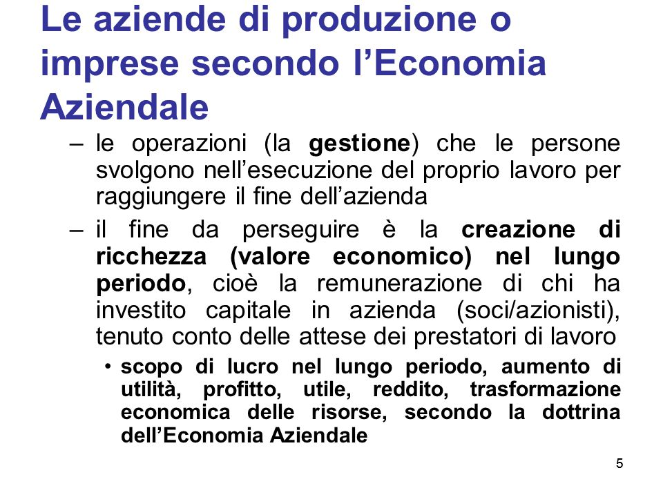 5 Le aziende di produzione o imprese secondo l'Economia Aziendale –le operazioni (la gestione) che le persone svolgono nell'esecuzione del proprio lav