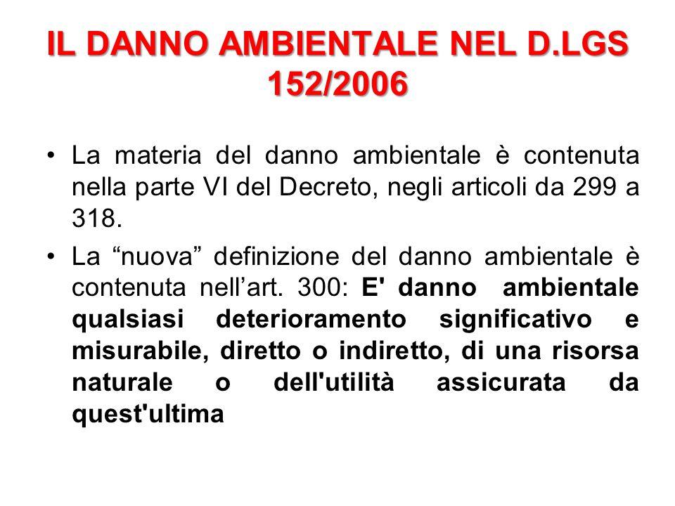 """IL DANNO AMBIENTALE NEL D.LGS 152/2006 La materia del danno ambientale è contenuta nella parte VI del Decreto, negli articoli da 299 a 318. La """"nuova"""""""