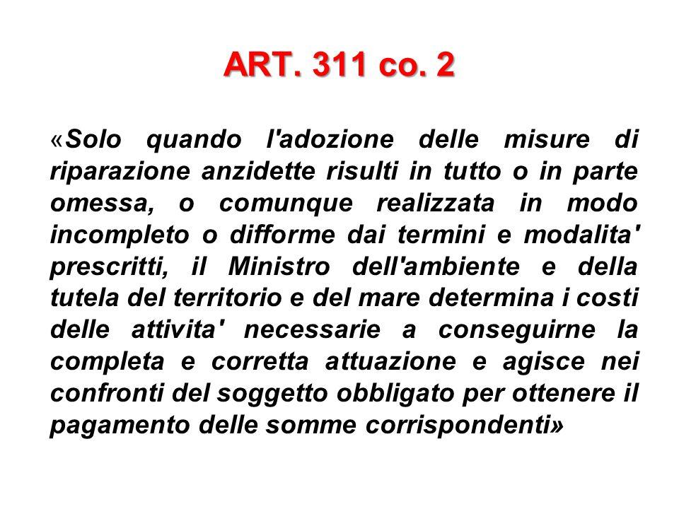 ART. 311 co. 2 «Solo quando l'adozione delle misure di riparazione anzidette risulti in tutto o in parte omessa, o comunque realizzata in modo incompl