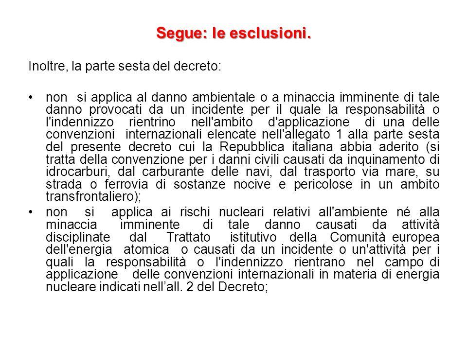 Segue: le esclusioni. Inoltre, la parte sesta del decreto: non si applica al danno ambientale o a minaccia imminente di tale danno provocati da un inc