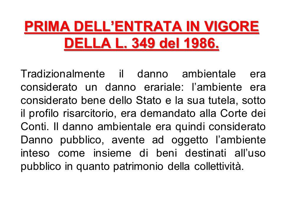 PRIMA DELL'ENTRATA IN VIGORE DELLA L. 349 del 1986. Tradizionalmente il danno ambientale era considerato un danno erariale: l'ambiente era considerato
