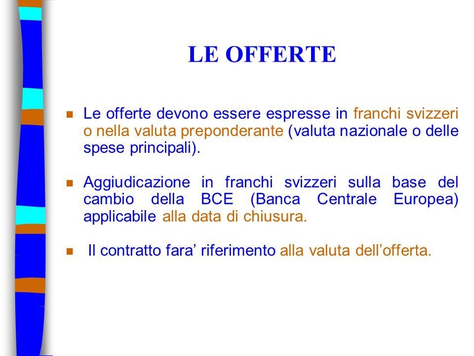 LE OFFERTE n Le offerte devono essere espresse in franchi svizzeri o nella valuta preponderante (valuta nazionale o delle spese principali).