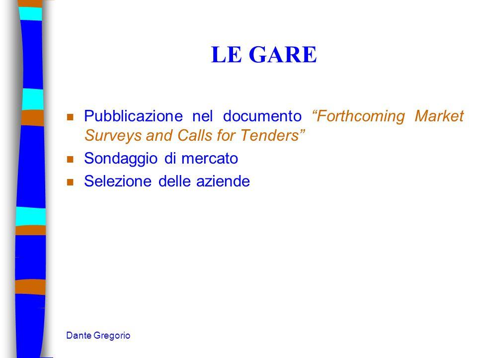 """Dante Gregorio LE GARE n Pubblicazione nel documento """"Forthcoming Market Surveys and Calls for Tenders"""" n Sondaggio di mercato n Selezione delle azien"""