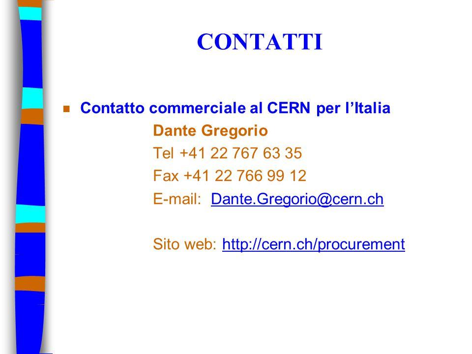 CONTATTI n Contatto commerciale al CERN per l'Italia Dante Gregorio Tel +41 22 767 63 35 Fax +41 22 766 99 12 E-mail: Dante.Gregorio@cern.chDante.Greg