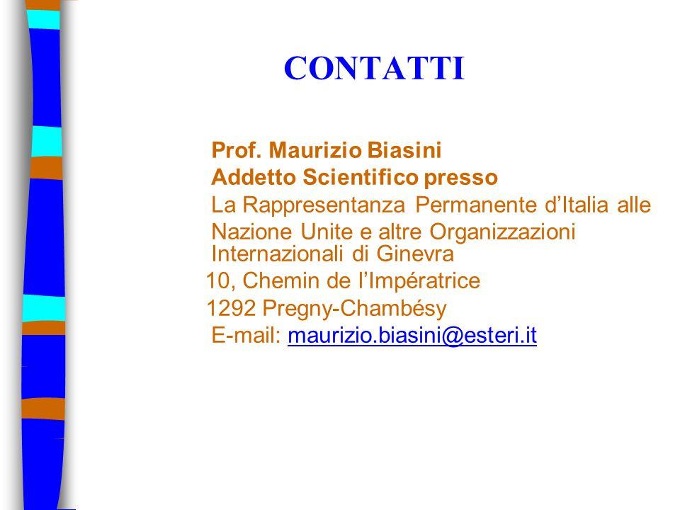 CONTATTI Prof. Maurizio Biasini Addetto Scientifico presso La Rappresentanza Permanente d'Italia alle Nazione Unite e altre Organizzazioni Internazion