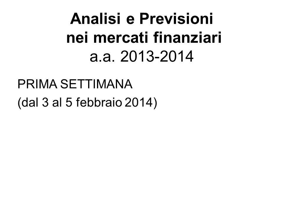 Analisi e Previsioni nei mercati finanziari a.a. 2013-2014 PRIMA SETTIMANA (dal 3 al 5 febbraio 2014)