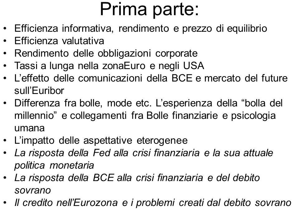 Prima parte: Efficienza informativa, rendimento e prezzo di equilibrio Efficienza valutativa Rendimento delle obbligazioni corporate Tassi a lunga nella zonaEuro e negli USA L'effetto delle comunicazioni della BCE e mercato del future sull'Euribor Differenza fra bolle, mode etc.