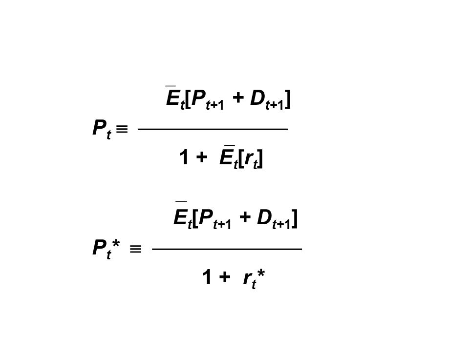  E t [P t+1 + D t+1 ] P t   1 +  E t [r t ] E t [P t+1 + D t+1 ] P t *   1 + r t *